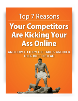 The top 7 reasons your competitors are kicking your ass online